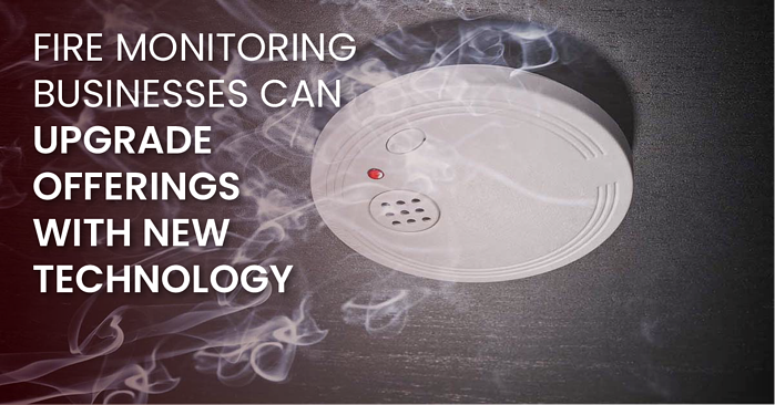 Fire Monitoring Businesses Can Upgrade Offerings With New Technology(fb)