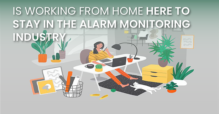 Is Working From Home Here To Stay In The Alarm Monitoring Industry(fb)