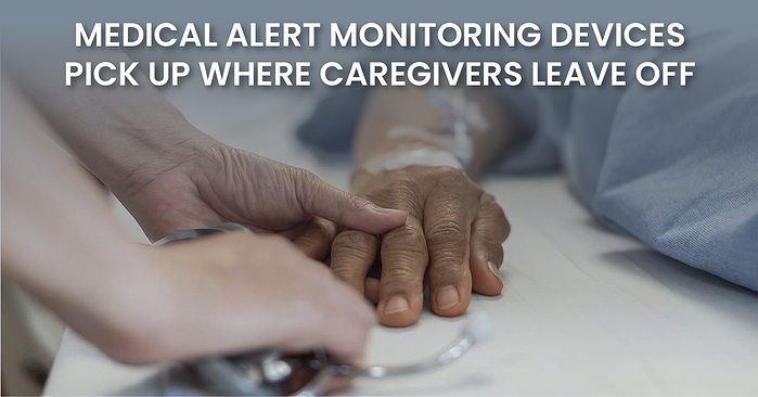 Medical Alert Monitoring Devices Pick Up Where Care Givers Leave Off(fb)