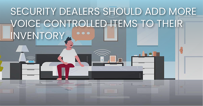 Security Dealers Should Add More Voice Controlled Items To Their Inventory(fb)