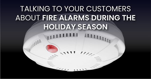 Talking to Your Customers About Fire Alarms During the Holiday Season