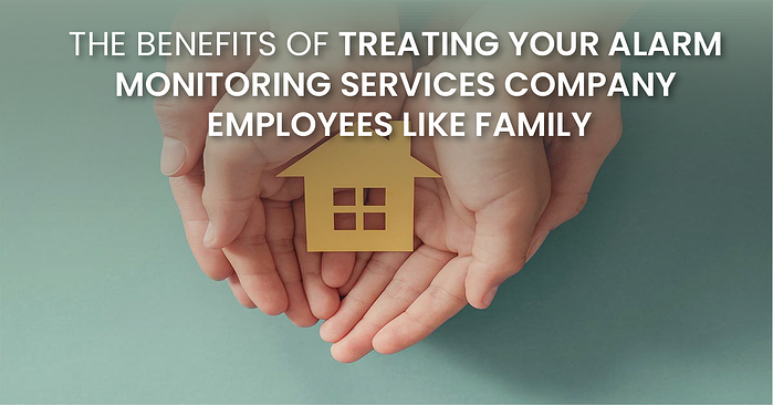 The Benefits of Treating Your Alarm Monitoring Services Company Employees like Family(fb)