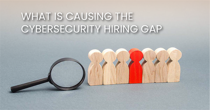 What Is Causing The Cybersecurity Hiring Gap(fb)