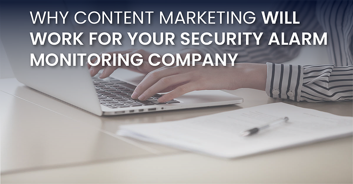 Why Content Marketing Will Work For Your Security Alarm Monitoring Company_fb