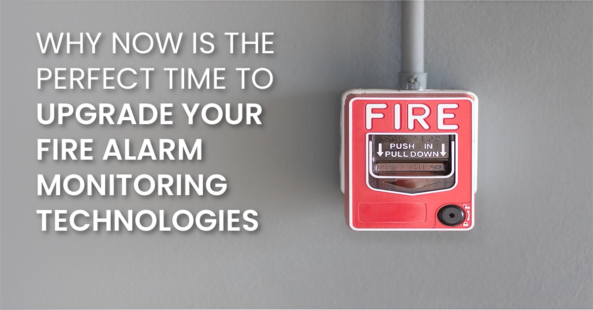 Why Now Is The Perfect Time To Upgrade Your Fire Alarm Monitoring Technologies(fb)
